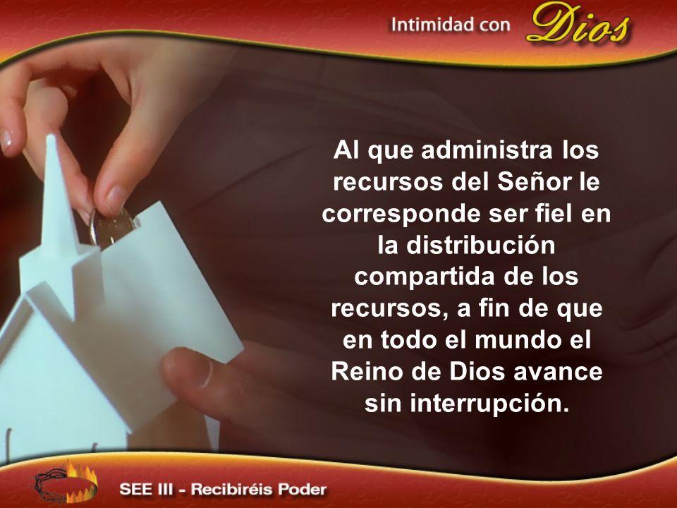 Al que administra los recursos del Señor le corresponde ser fiel en la distribución compartida de los recursos, a fin de que en todo el mundo el Reino de Dios avance sin interrupción.