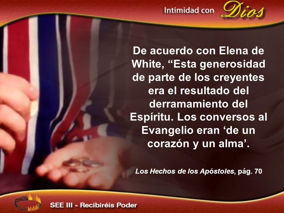 De acuerdo con Elena de White, Esta generosidad de parte de los creyentes era el resultado del derramamiento del Espíritu.
