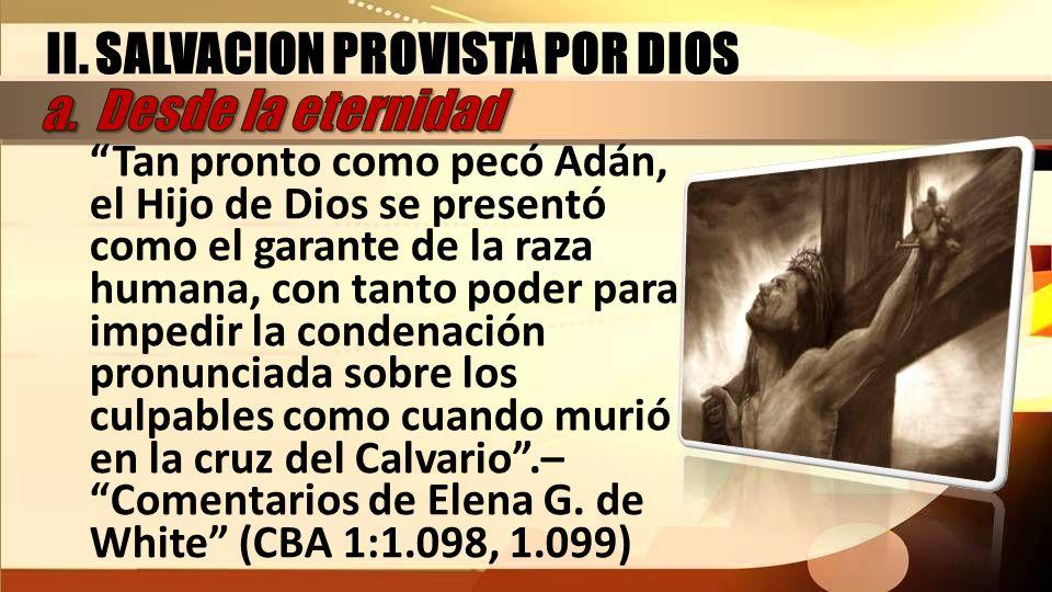 Tan pronto como pecó Adán, el Hijo de Dios se presentó como el garante de la raza humana, con tanto poder para impedir la condenación pronunciada sobr