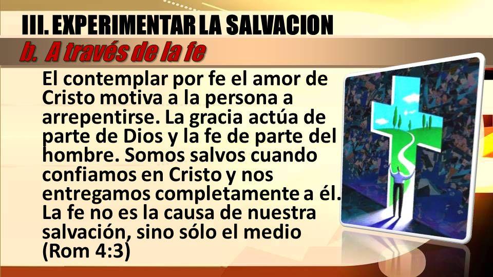El contemplar por fe el amor de Cristo motiva a la persona a arrepentirse. La gracia actúa de parte de Dios y la fe de parte del hombre. Somos salvos