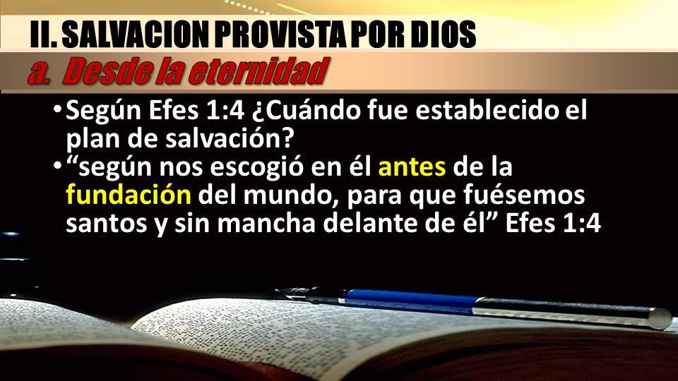 Según Efes 1:4 ¿Cuándo fue establecido el plan de salvación? según nos escogió en él antes de la fundación del mundo, para que fuésemos santos y sin m