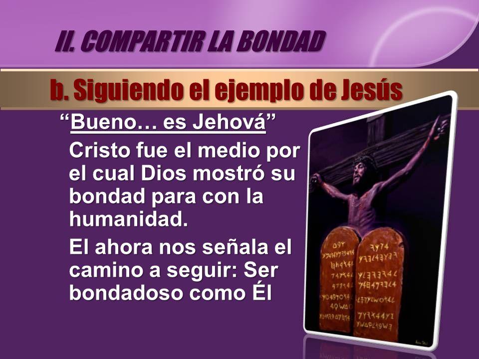 Bueno… es JehováBueno… es Jehová Cristo fue el medio por el cual Dios mostró su bondad para con la humanidad. El ahora nos señala el camino a seguir: