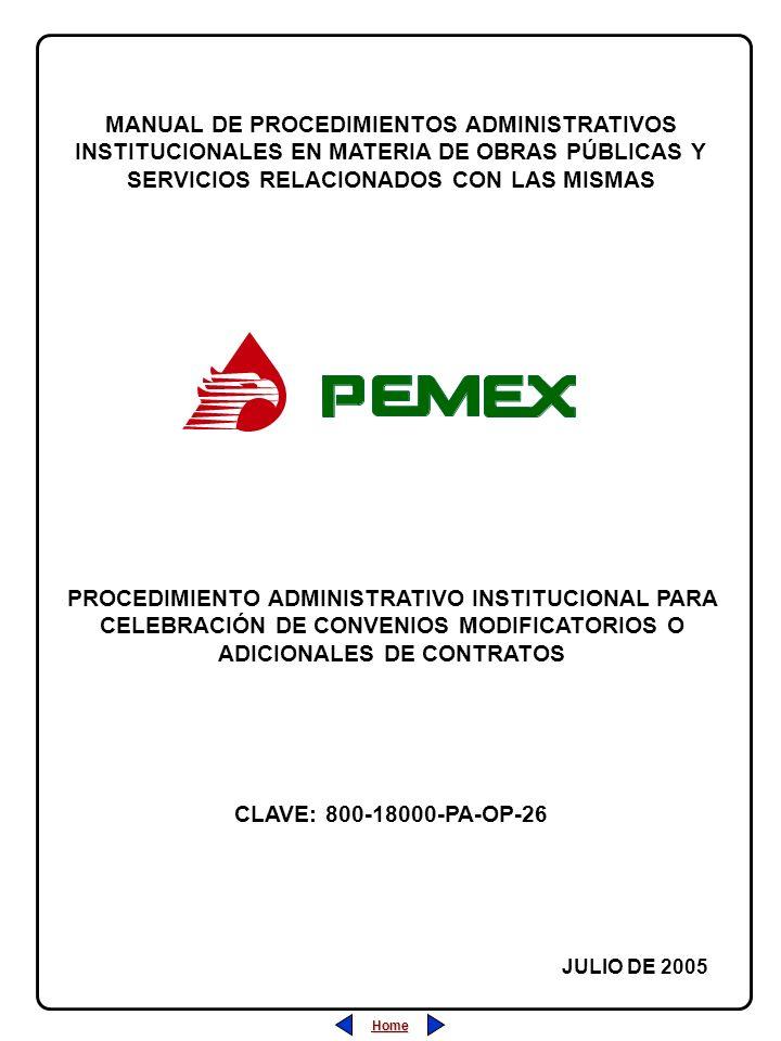 Home MANUAL DE PROCEDIMIENTOS ADMINISTRATIVOS INSTITUCIONALES EN MATERIA DE OBRAS PÚBLICAS Y SERVICIOS RELACIONADOS CON LAS MISMAS JULIO DE 2005 CLAVE: 800-18000-PA-OP-26 PROCEDIMIENTO ADMINISTRATIVO INSTITUCIONAL PARA CELEBRACIÓN DE CONVENIOS MODIFICATORIOS O ADICIONALES DE CONTRATOS