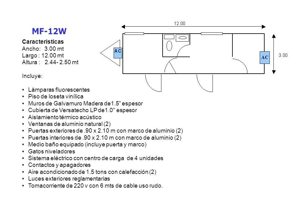 MF-12W Caracteristicas Ancho: 3.00 mt Largo : 12.00 mt Altura : 2.44- 2.50 mt Incluye: Lámparas fluorescentes Piso de loseta vinílica Muros de Galvamu