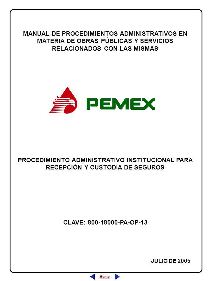 Home MANUAL DE PROCEDIMIENTOS ADMINISTRATIVOS EN MATERIA DE OBRAS PÚBLICAS Y SERVICIOS RELACIONADOS CON LAS MISMAS JULIO DE 2005 PROCEDIMIENTO ADMINISTRATIVO INSTITUCIONAL PARA RECEPCIÓN Y CUSTODIA DE SEGUROS CLAVE: 800-18000-PA-OP-13