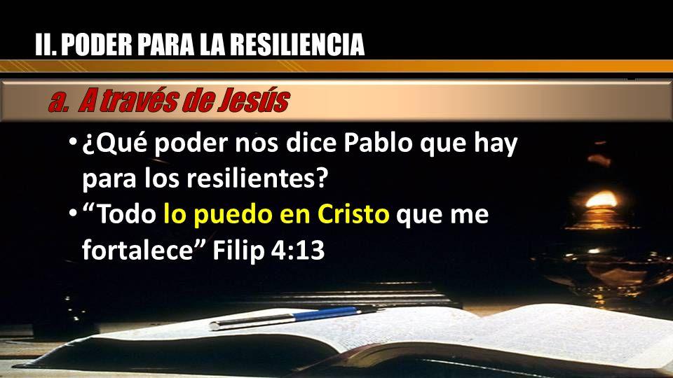 II. PODER PARA LA RESILIENCIA ¿Qué poder nos dice Pablo que hay para los resilientes? ¿Qué poder nos dice Pablo que hay para los resilientes? Todo lo