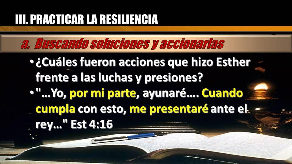 III.PRACTICAR LA RESILIENCIA Decidió actuar, pidió al pueblo que orara, que ayunase.