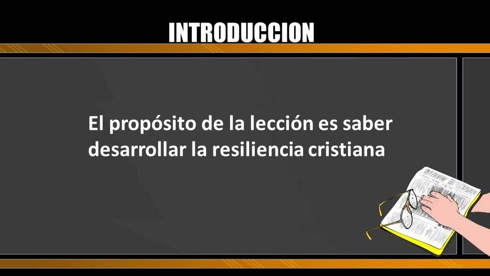 BOSQUEJO I.Saber: Desarrollar la capacidad de resileincia cristiana II.Sentir: Que hay poder para practicar la resiliencia III.