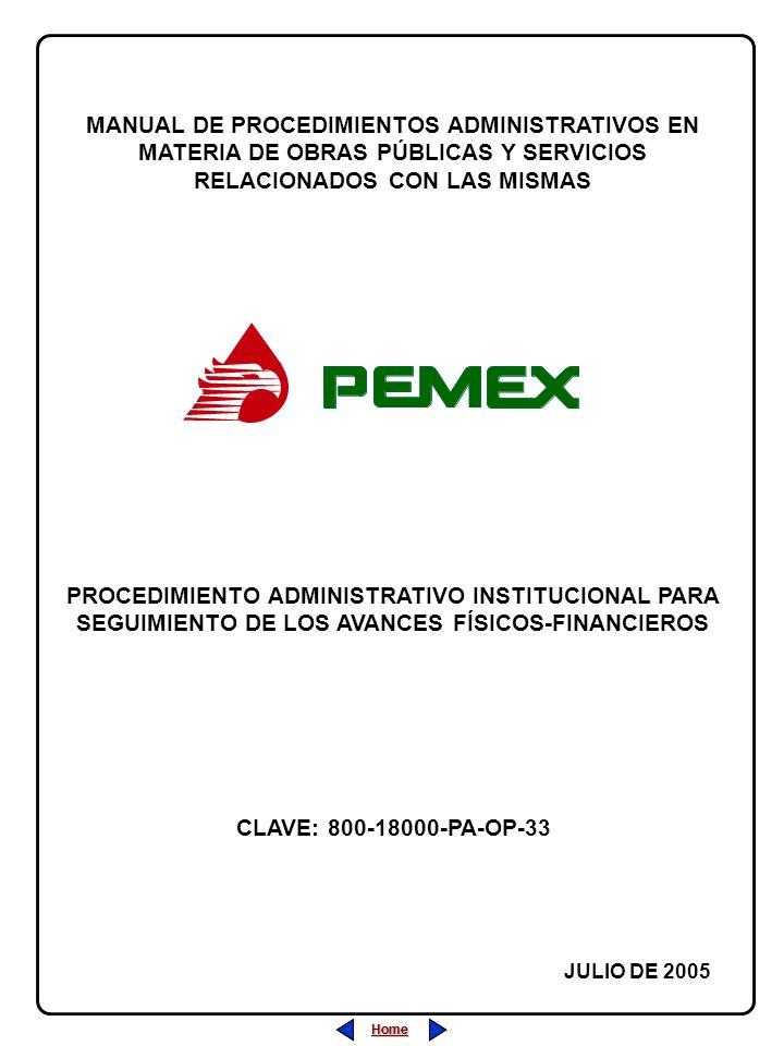 Home Home MANUAL DE PROCEDIMIENTOS ADMINISTRATIVOS EN MATERIA DE OBRAS PÚBLICAS Y SERVICIOS RELACIONADOS CON LAS MISMAS JULIO DE 2005 Home PROCEDIMIENTO ADMINISTRATIVO INSTITUCIONAL PARA SEGUIMIENTO DE LOS AVANCES FÍSICOS-FINANCIEROS CLAVE: 800-18000-PA-OP-33