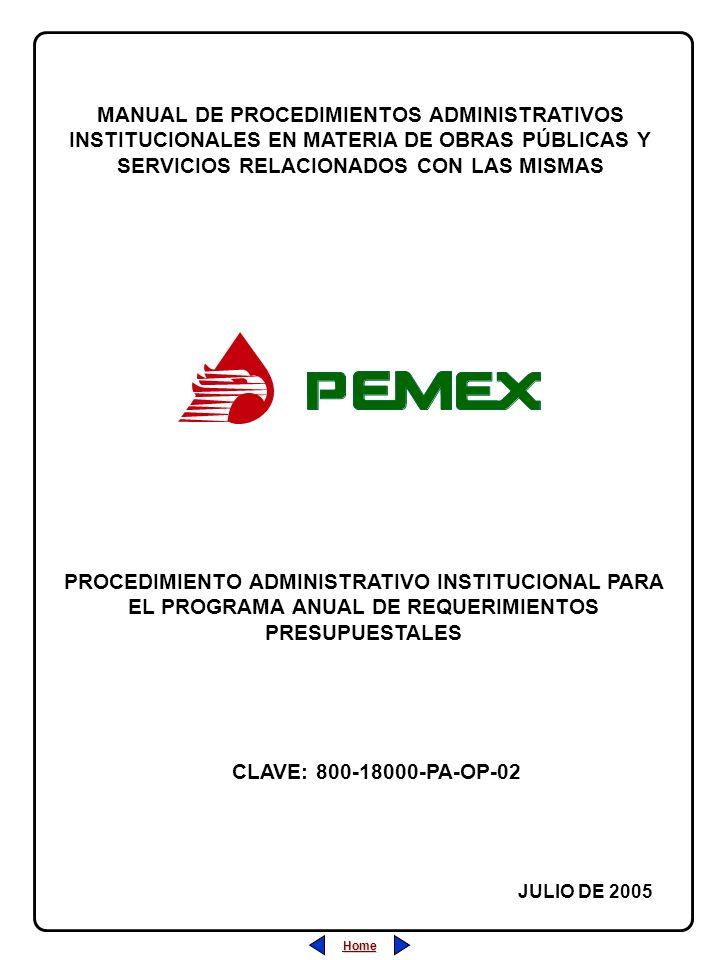PROCEDIMIENTO ADMINISTRATIVO PARA PLANEACIÓN DE OBRAS Y SERVICIOS CLAVE: 800-18000-PA-OP-05 REVISIÓN: 0 FECHA: JULIO/2005 HOJA: CLAVE: 800-18000-PA-OP-02 REVISIÓN: 0 FECHA: JULIO/2005 HOJA: PROCEDIMIENTO ADMINISTRATIVO INSTITUCIONAL PARA EL PROGRAMA ANUAL DE REQUERIMIENTOS PRESUPUESTALES Home Salir Índice Home Salir Índice ÍNDICE 1.- Desarrollo (Descripción de las Actividades)...................................