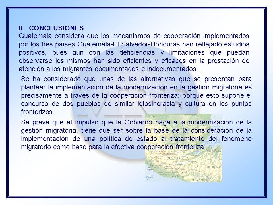 8.CONCLUSIONES Guatemala considera que los mecanismos de cooperación implementados por los tres países Guatemala-El Salvador-Honduras han reflejado es