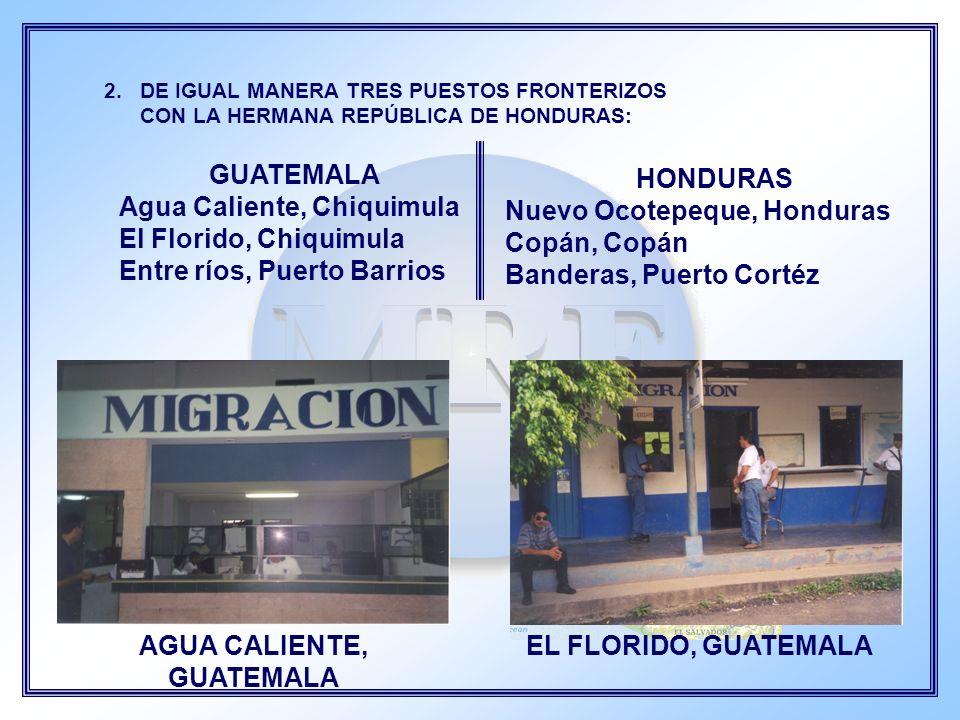 GUATEMALA Agua Caliente, Chiquimula El Florido, Chiquimula Entre ríos, Puerto Barrios HONDURAS Nuevo Ocotepeque, Honduras Copán, Copán Banderas, Puert
