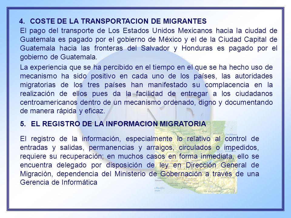 4.COSTE DE LA TRANSPORTACION DE MIGRANTES El pago del transporte de Los Estados Unidos Mexicanos hacia la ciudad de Guatemala es pagado por el gobiern