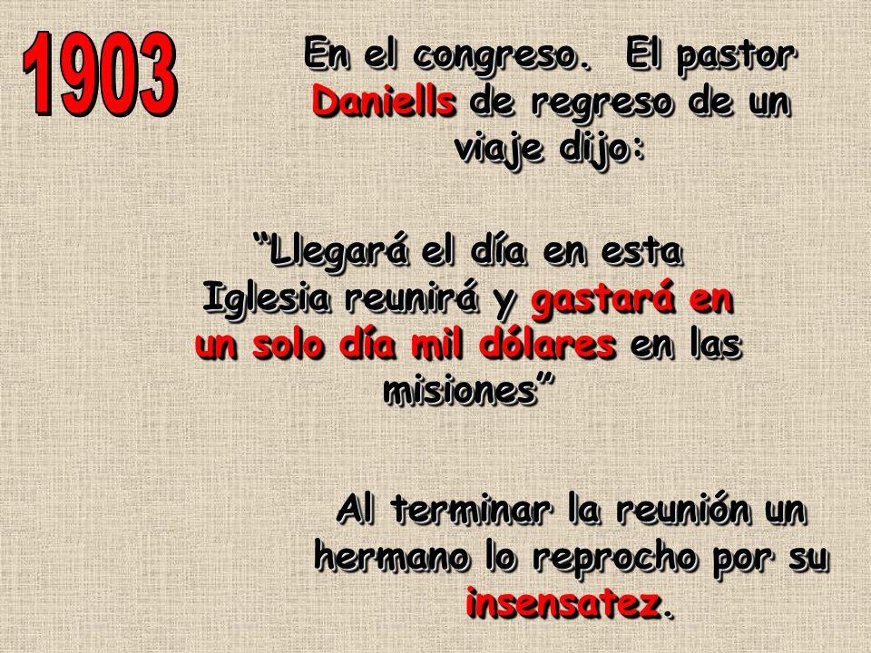 En el congreso. El pastor Daniells de regreso de un viaje dijo: Al terminar la reunión un hermano lo reprocho por su insensatez. Llegará el día en est