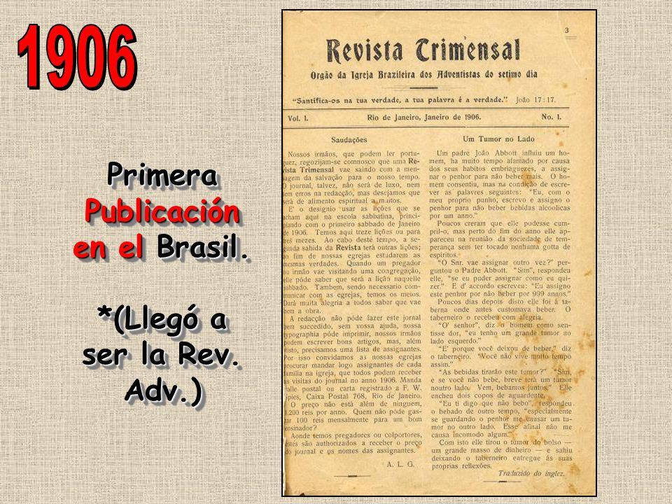 Primera Publicación en el Brasil. *(Llegó a ser la Rev. Adv.) Primera Publicación en el Brasil. *(Llegó a ser la Rev. Adv.)