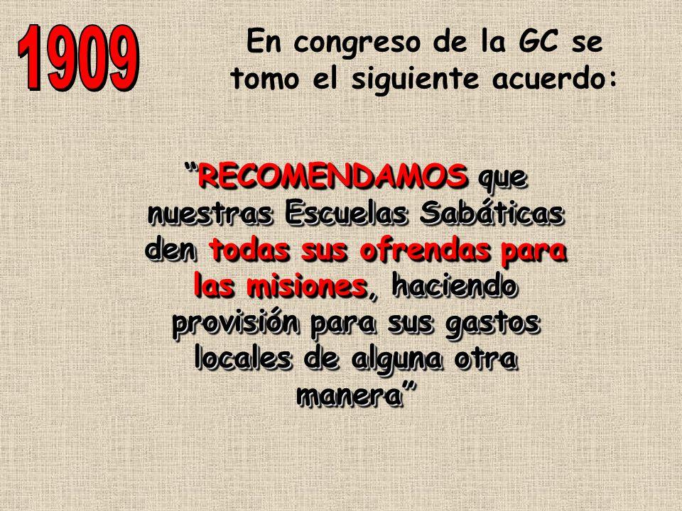 En congreso de la GC se tomo el siguiente acuerdo: RECOMENDAMOS que nuestras Escuelas Sabáticas den todas sus ofrendas para las misiones, haciendo pro