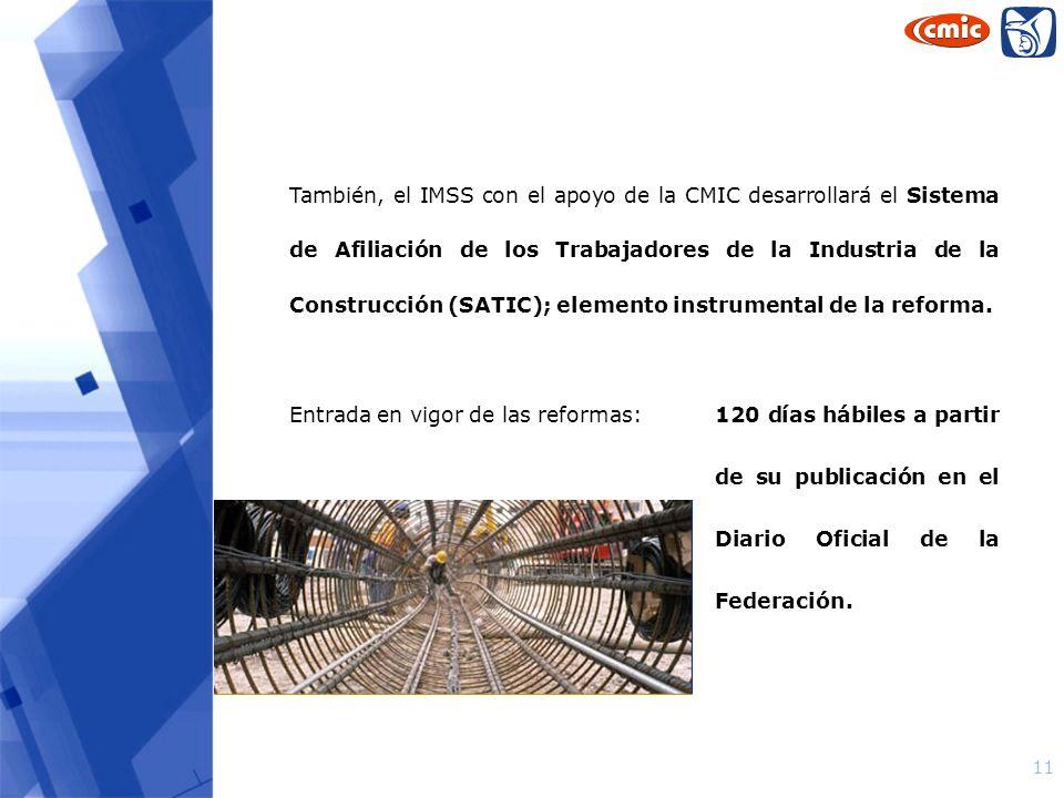 11 También, el IMSS con el apoyo de la CMIC desarrollará el Sistema de Afiliación de los Trabajadores de la Industria de la Construcción (SATIC); elem