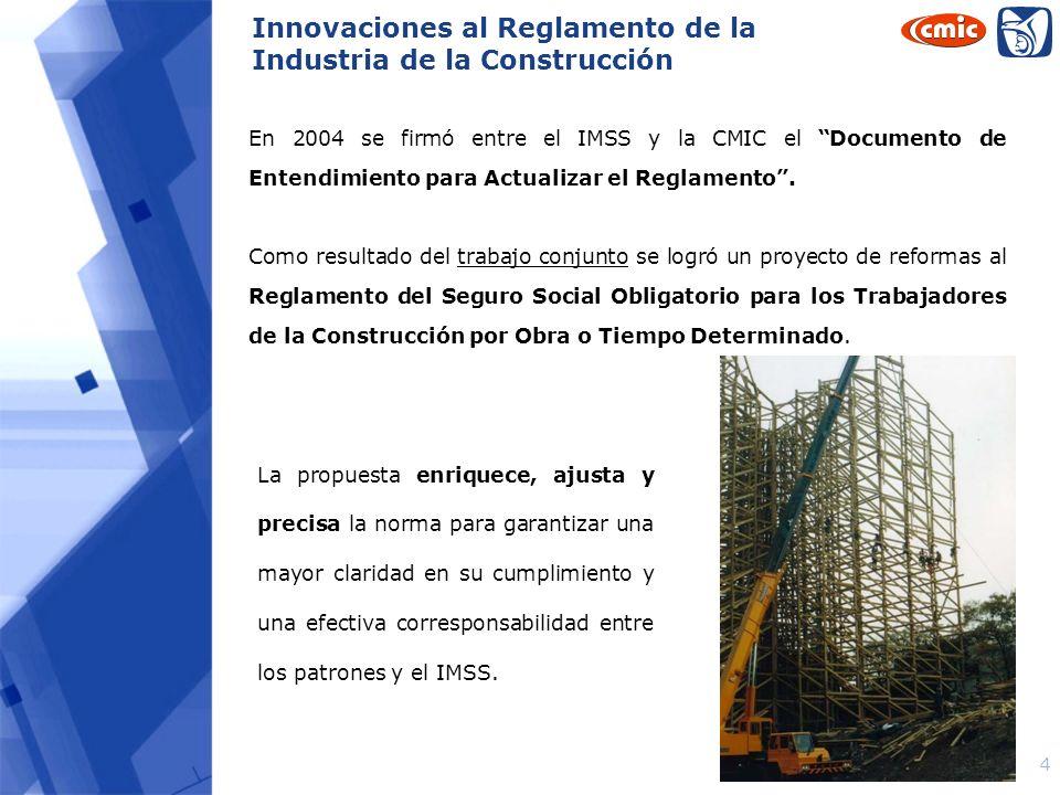 4 En 2004 se firmó entre el IMSS y la CMIC el Documento de Entendimiento para Actualizar el Reglamento. Como resultado del trabajo conjunto se logró u