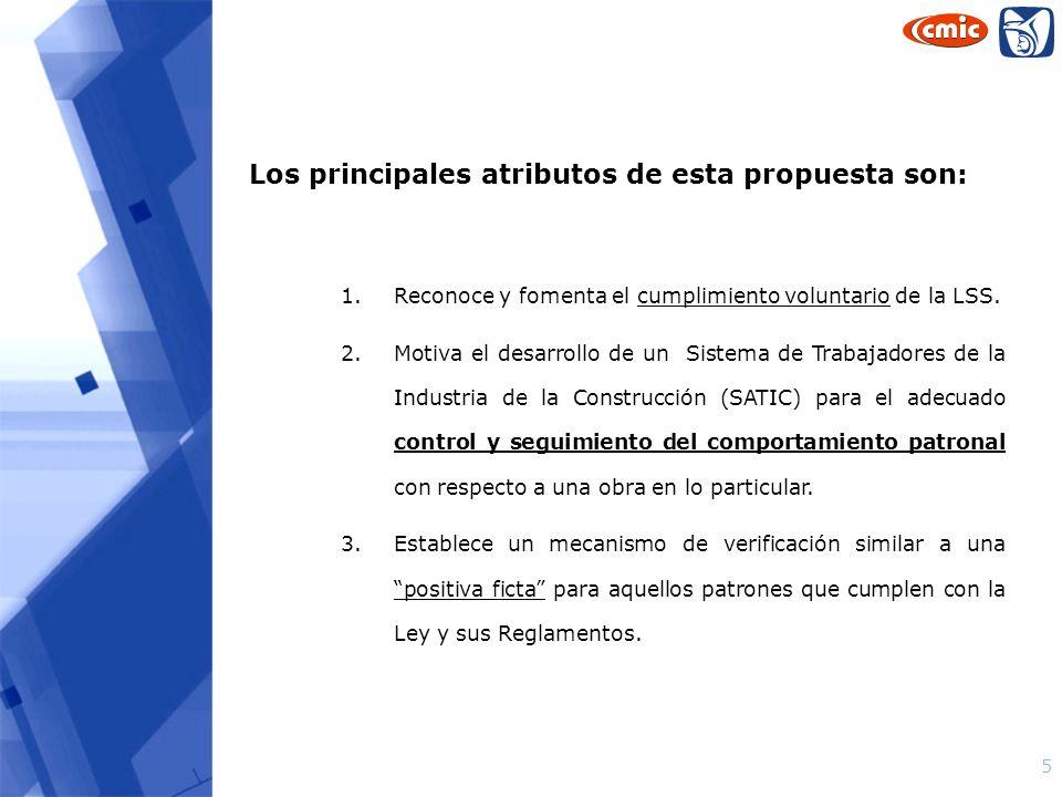 5 Los principales atributos de esta propuesta son: 1.Reconoce y fomenta el cumplimiento voluntario de la LSS. 2.Motiva el desarrollo de un Sistema de