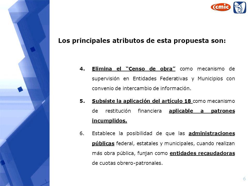 6 Los principales atributos de esta propuesta son: 4.Elimina el Censo de obra como mecanismo de supervisión en Entidades Federativas y Municipios con