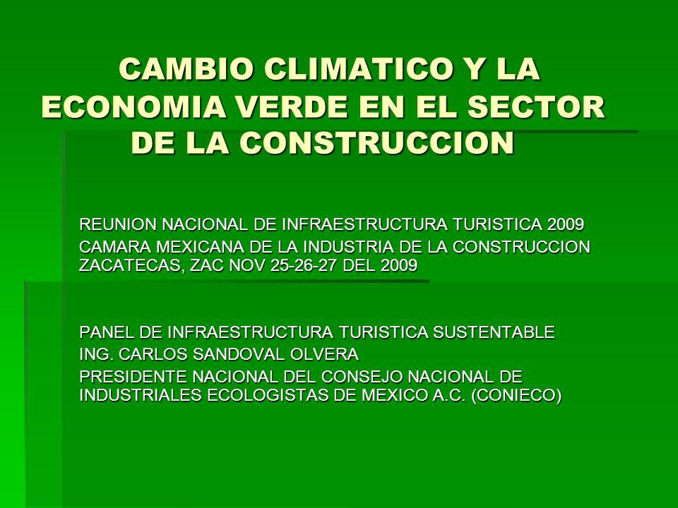 CAMBIO CLIMATICO Y LA ECONOMIA VERDE EN EL SECTOR DE LA CONSTRUCCION CAMBIO CLIMATICO Y LA ECONOMIA VERDE EN EL SECTOR DE LA CONSTRUCCION REUNION NACI