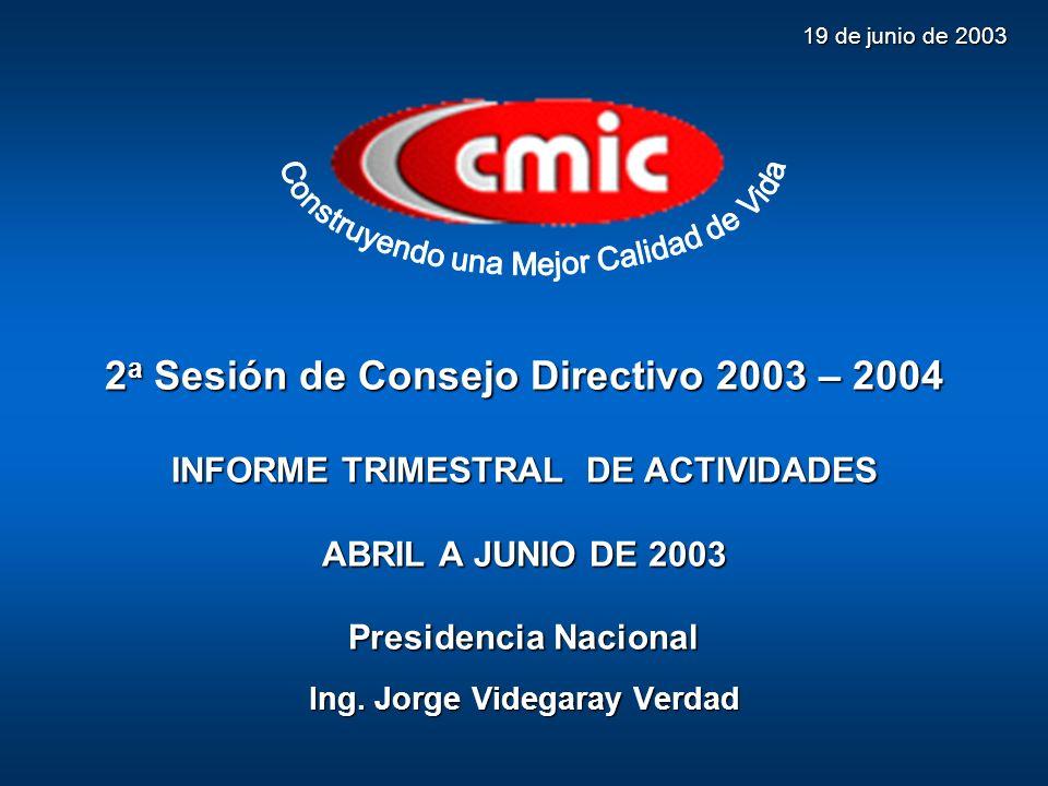 2 a Sesión de Consejo Directivo 2003 – 2004 INFORME TRIMESTRAL DE ACTIVIDADES ABRIL A JUNIO DE 2003 Presidencia Nacional Ing. Jorge Videgaray Verdad 1
