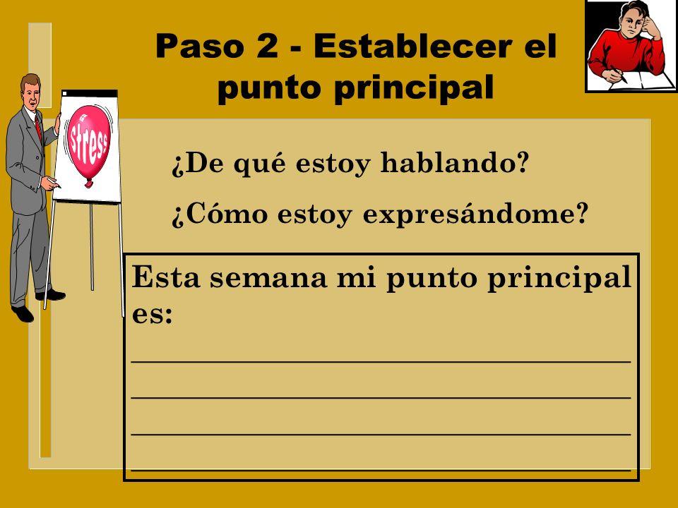 Paso 2 - Establecer el punto principal ¿Cuál es el propósito de la lección? ¿Qué tenía en mente el autor? ¿Por qué esta lección está aqui? ¿Cuál es el