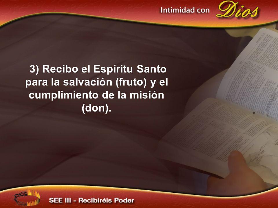 3) Recibo el Espíritu Santo para la salvación (fruto) y el cumplimiento de la misión (don).