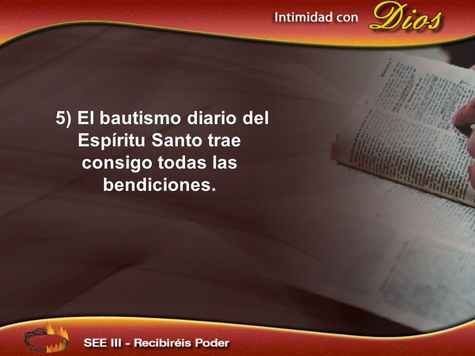 5) El bautismo diario del Espíritu Santo trae consigo todas las bendiciones.