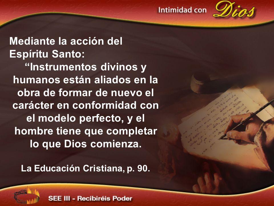 Mediante la acción del Espíritu Santo: Instrumentos divinos y humanos están aliados en la obra de formar de nuevo el carácter en conformidad con el mo