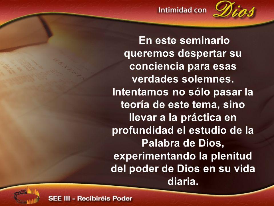 En este seminario queremos despertar su conciencia para esas verdades solemnes. Intentamos no sólo pasar la teoría de este tema, sino llevar a la prác