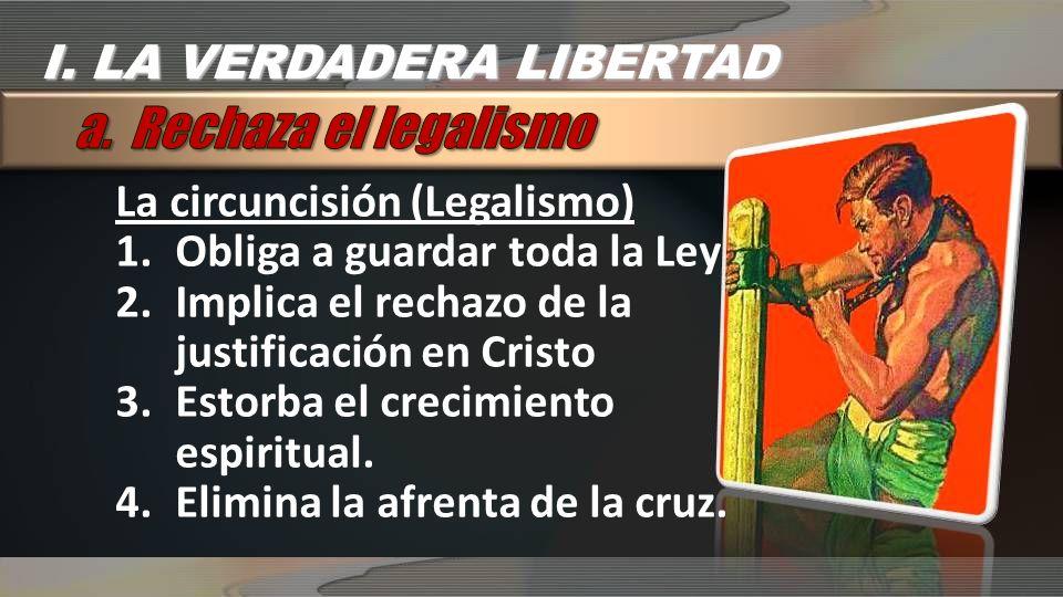 La circuncisión (Legalismo) 1.Obliga a guardar toda la Ley 2.Implica el rechazo de la justificación en Cristo 3.Estorba el crecimiento espiritual. 4.E