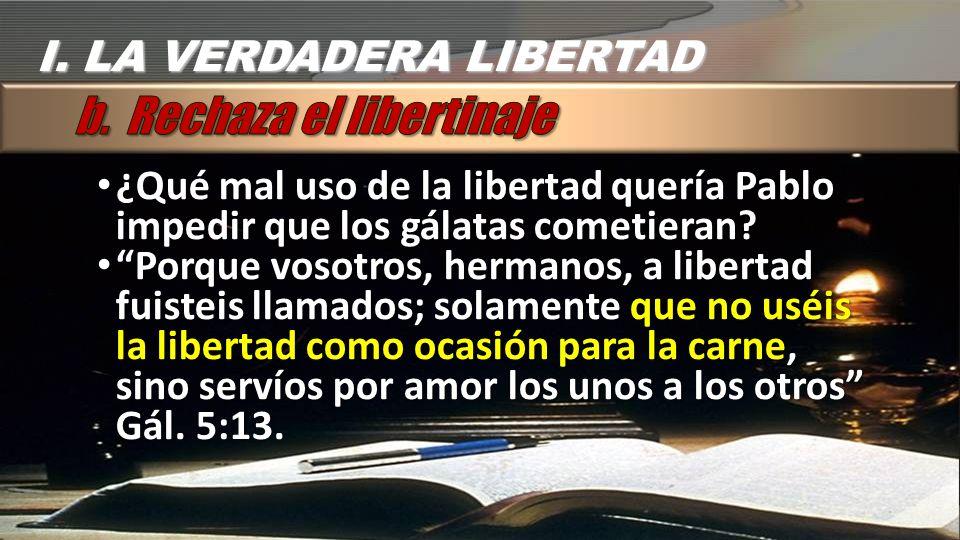 ¿Qué mal uso de la libertad quería Pablo impedir que los gálatas cometieran? ¿Qué mal uso de la libertad quería Pablo impedir que los gálatas cometier
