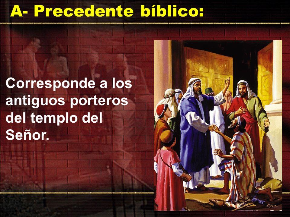 A- Precedente bíblico: Corresponde a los antiguos porteros del templo del Señor.