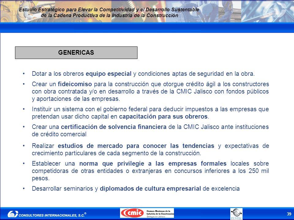 39 Estudio Estratégico para Elevar la Competitividad y el Desarrollo Sustentable de la Cadena Productiva de la Industria de la Construcción GENERICAS