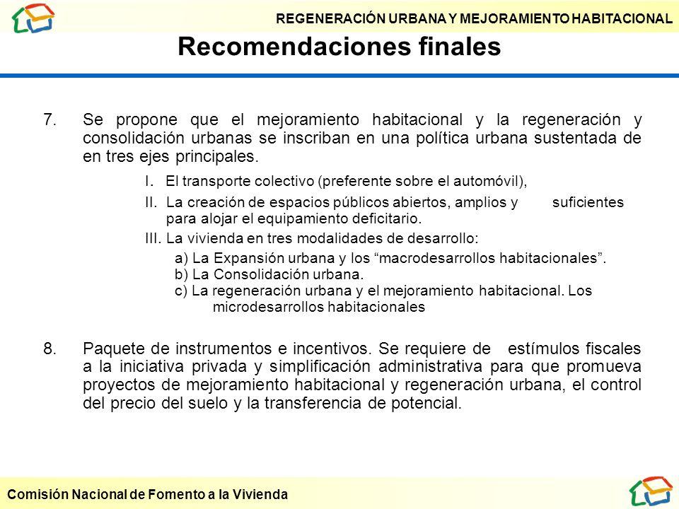 REGENERACIÓN URBANA Y MEJORAMIENTO HABITACIONAL Comisión Nacional de Fomento a la Vivienda Recomendaciones finales 7. Se propone que el mejoramiento h