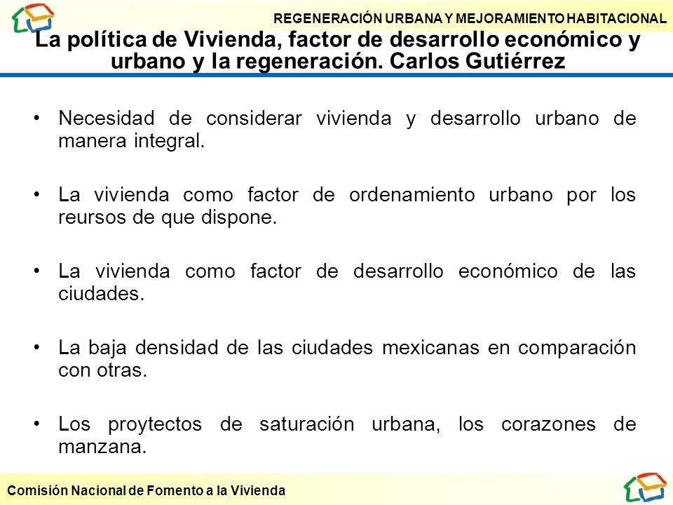 REGENERACIÓN URBANA Y MEJORAMIENTO HABITACIONAL Comisión Nacional de Fomento a la Vivienda La política de Vivienda, factor de desarrollo económico y u