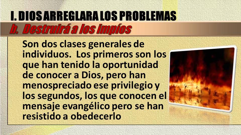 Son dos clases generales de individuos. Los primeros son los que han tenido la oportunidad de conocer a Dios, pero han menospreciado ese privilegio y