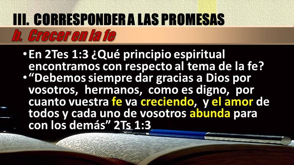 En 2Tes 1:3 ¿Qué principio espiritual encontramos con respecto al tema de la fe? Debemos siempre dar gracias a Dios por vosotros, hermanos, como es di