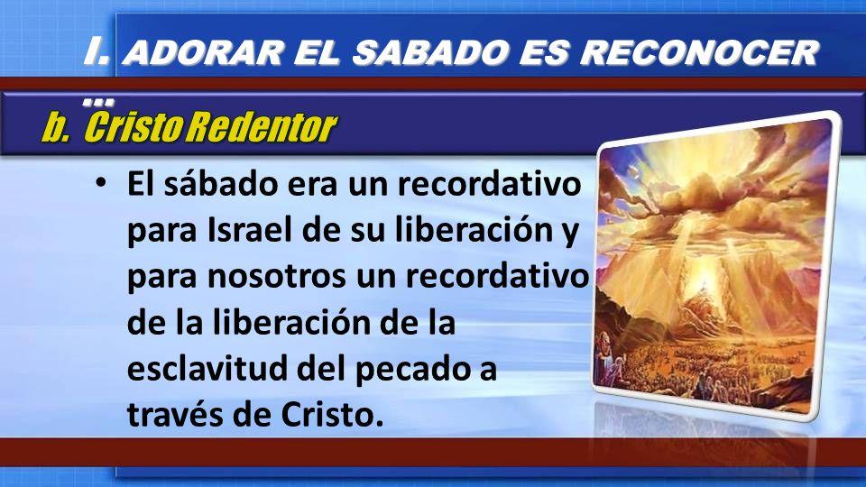 El sábado era un recordativo para Israel de su liberación y para nosotros un recordativo de la liberación de la esclavitud del pecado a través de Cris