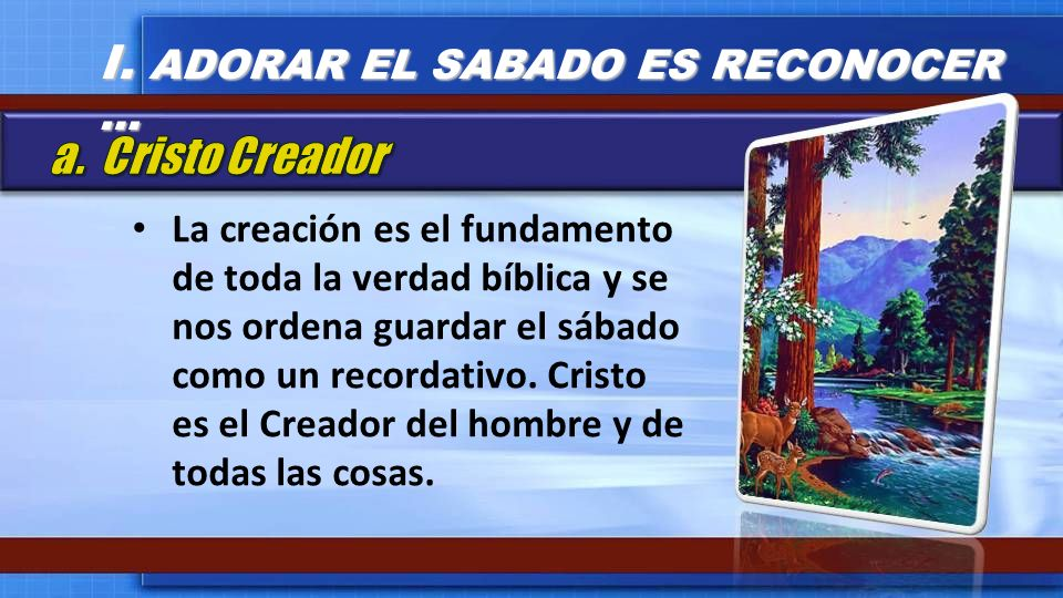 La creación es el fundamento de toda la verdad bíblica y se nos ordena guardar el sábado como un recordativo. Cristo es el Creador del hombre y de tod