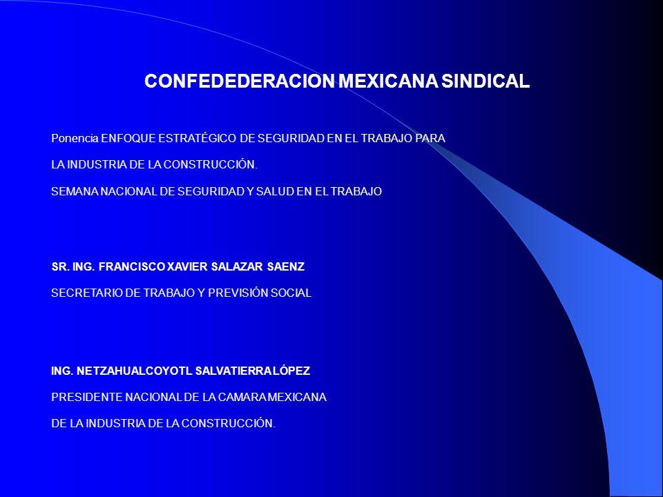 CONFEDEDERACION MEXICANA SINDICAL Ponencia ENFOQUE ESTRATÉGICO DE SEGURIDAD EN EL TRABAJO PARA LA INDUSTRIA DE LA CONSTRUCCIÓN. SEMANA NACIONAL DE SEG