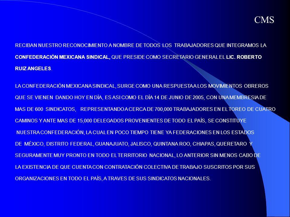 RECIBAN NUESTRO RECONOCIMIENTO A NOMBRE DE TODOS LOS TRABAJADORES QUE INTEGRAMOS LA CONFEDERACIÓN MEXICANA SINDICAL, QUE PRESIDE COMO SECRETARIO GENER