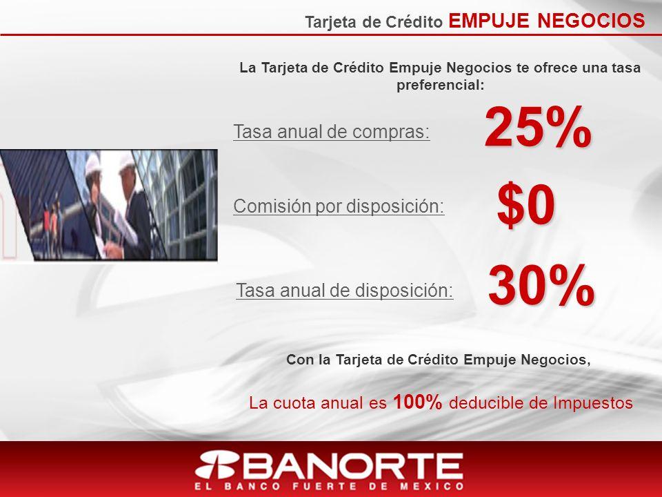 Tarjeta de Crédito EMPUJE NEGOCIOS La Tarjeta de Crédito Empuje Negocios te ofrece una tasa preferencial: Tasa anual de compras: Tasa anual de disposi