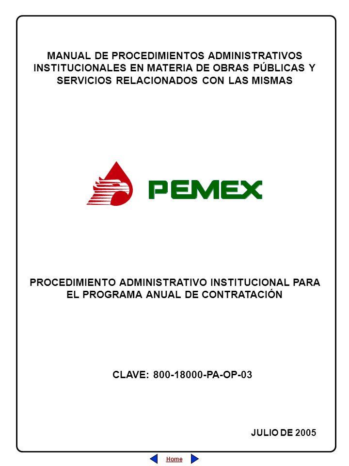 PROCEDIMIENTO ADMINISTRATIVO PARA PLANEACIÓN DE OBRAS Y SERVICIOS CLAVE: 800-18000-PA-OP-05 REVISIÓN: 0 FECHA: JULIO/2005 HOJA: CLAVE: 800-18000-PA-OP-03 REVISIÓN: 0 FECHA: JULIO/2005 HOJA: PROCEDIMIENTO ADMINISTRATIVO INSTITUCIONAL PARA EL PROGRAMA ANUAL DE CONTRATACIÓN Home Salir Índice Home Salir Índice ÍNDICE Página 1 de 7 1.- Desarrollo (Descripción de las Actividades).....................................