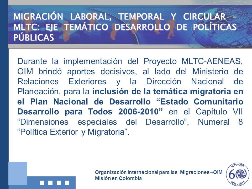Organización Internacional para las Migraciones –OIM Misión en Colombia Durante la implementación del Proyecto MLTC-AENEAS, OIM brindó aportes decisiv