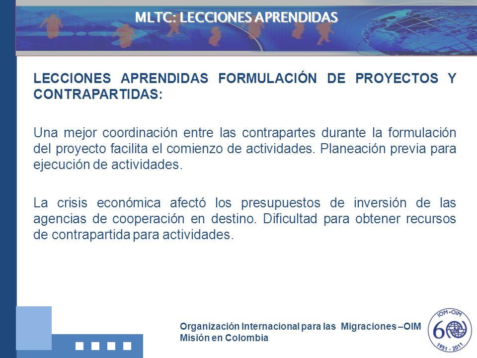 Organización Internacional para las Migraciones –OIM Misión en Colombia MLTC: LECCIONES APRENDIDAS LECCIONES APRENDIDAS FORMULACIÓN DE PROYECTOS Y CON