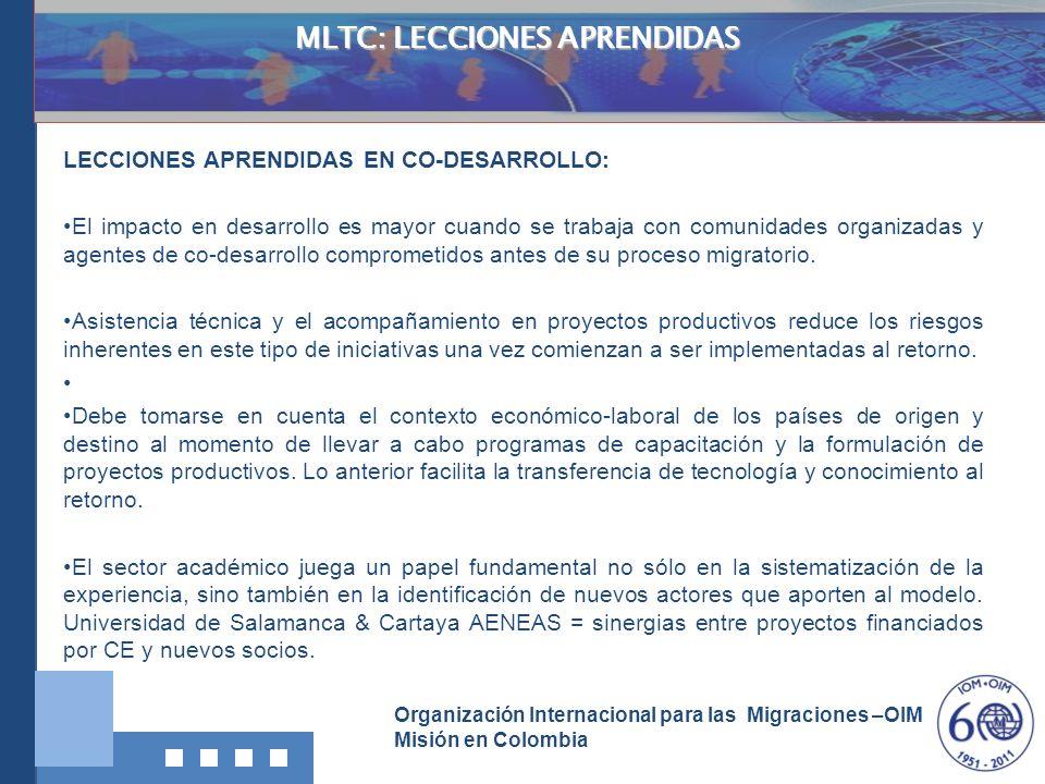 Organización Internacional para las Migraciones –OIM Misión en Colombia MLTC: LECCIONES APRENDIDAS LECCIONES APRENDIDAS EN CO-DESARROLLO: El impacto e