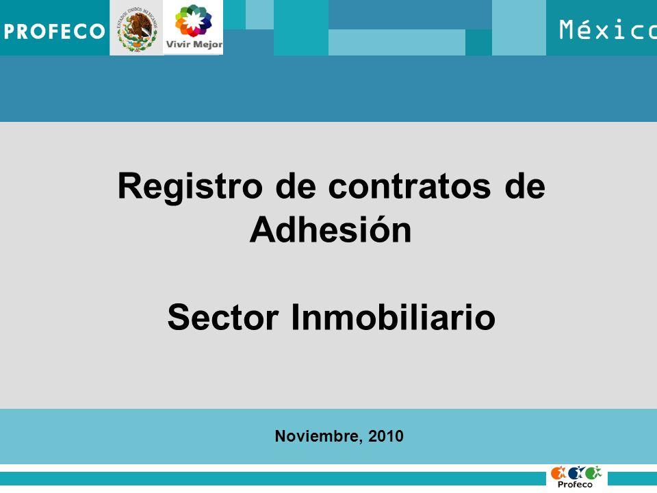 México Noviembre, 2010 Registro de contratos de Adhesión Sector Inmobiliario