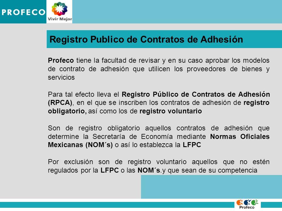 IMPROCEDENCIA DE LA DENUNCIA Registro Publico de Contratos de Adhesión Profeco tiene la facultad de revisar y en su caso aprobar los modelos de contra